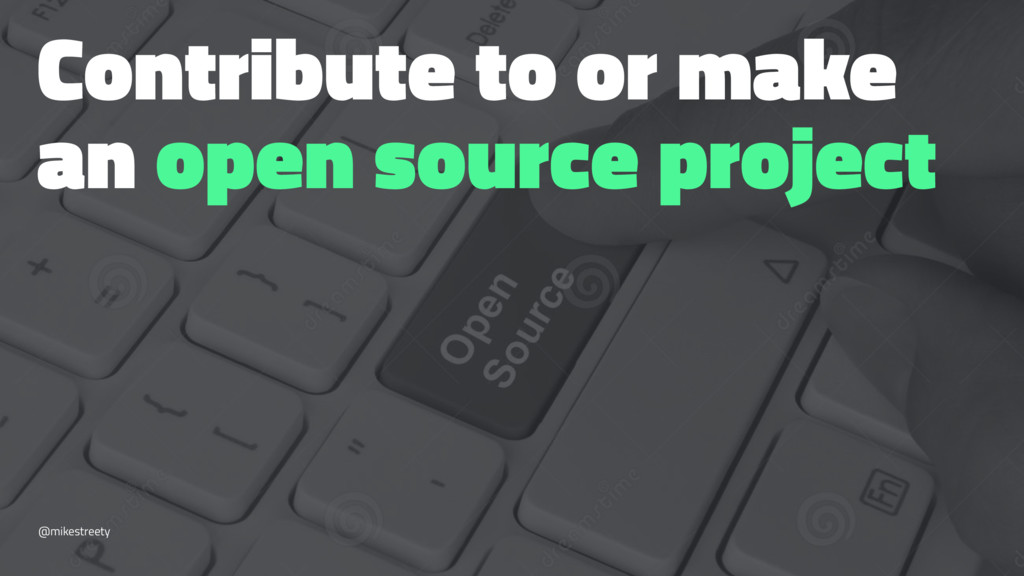 Contribute to or make an open source project @m...