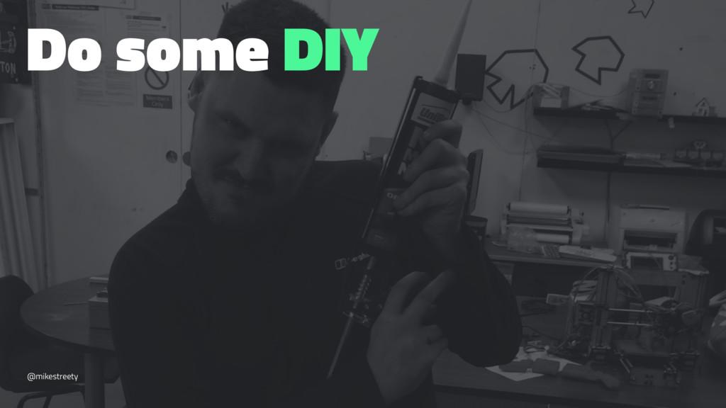 Do some DIY @mikestreety