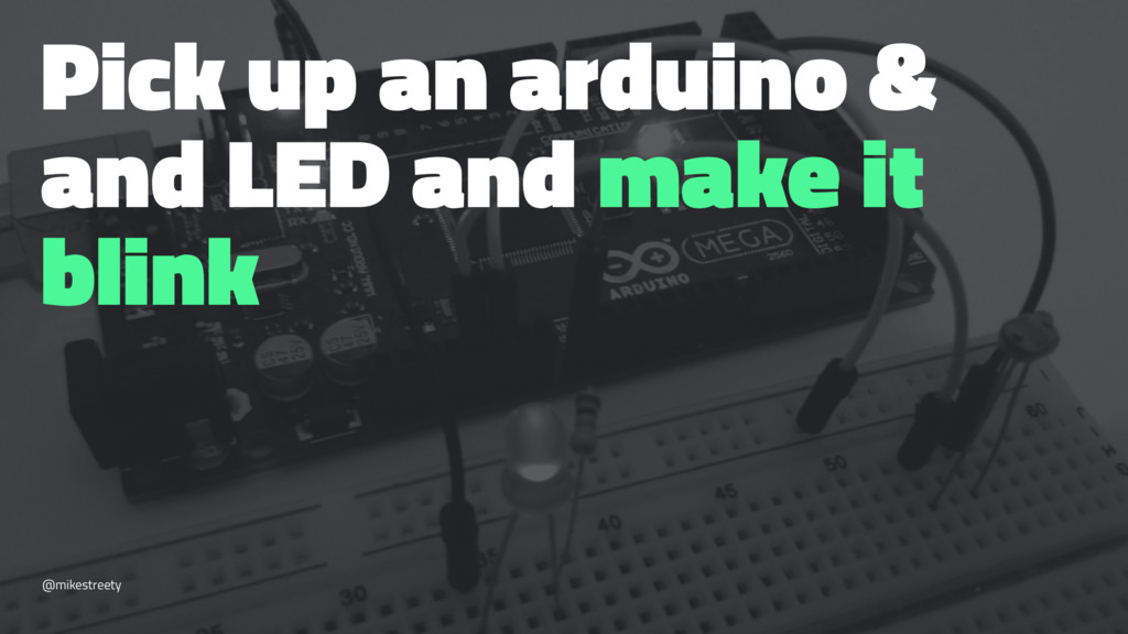 Pick up an arduino & and LED and make it blink ...