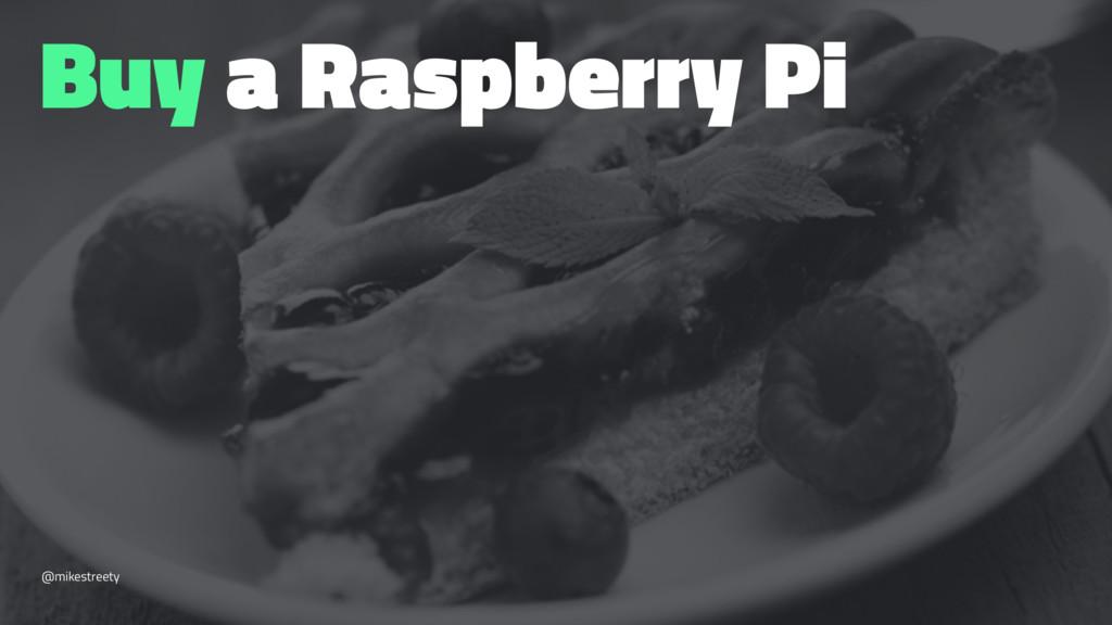 Buy a Raspberry Pi @mikestreety