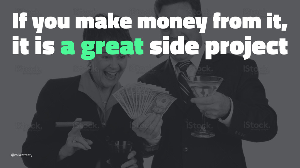 If you make money from it, it is a great side p...