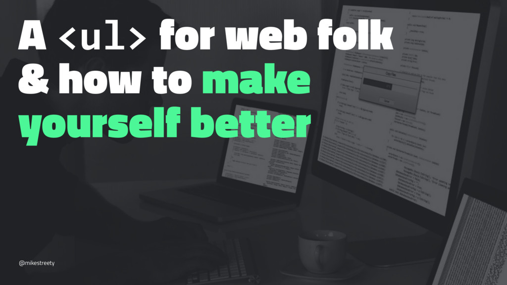 A <ul> for web folk & how to make yourself bett...