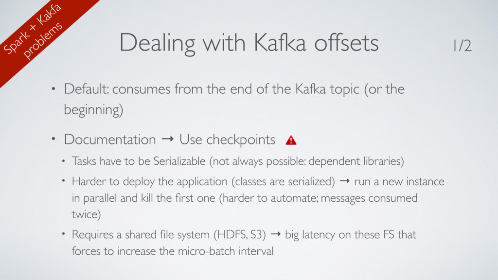 Dealing with Kafka offsets • Default: consumes ...