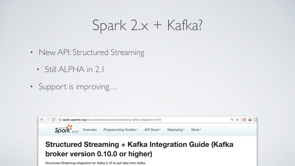 Spark 2.x + Kafka? • New API: Structured Stream...