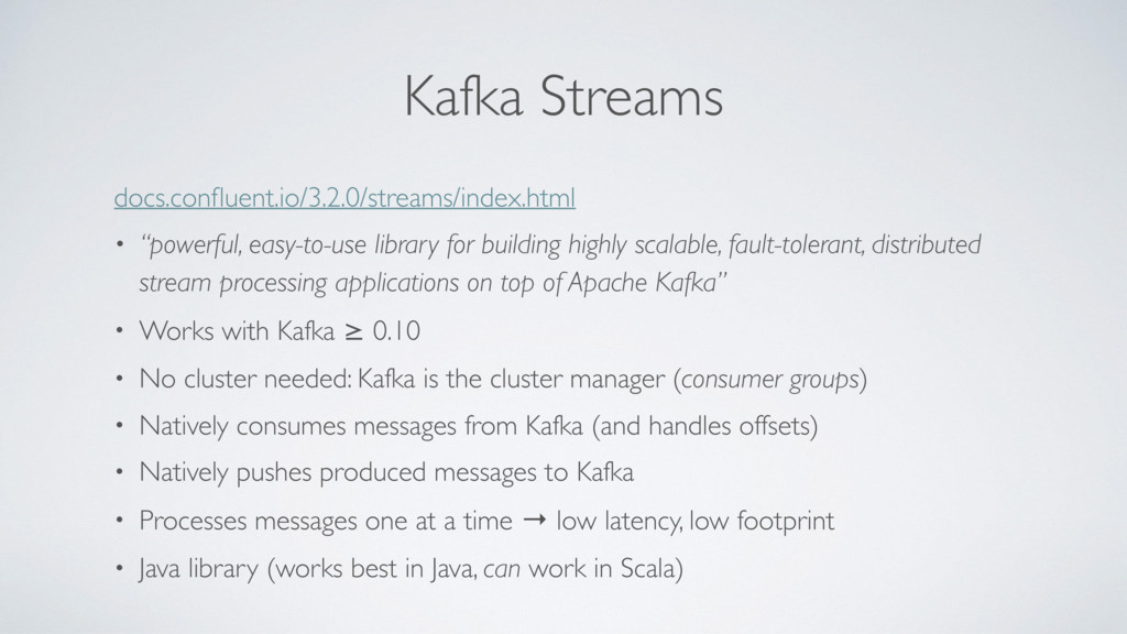 Kafka Streams docs.confluent.io/3.2.0/streams/in...