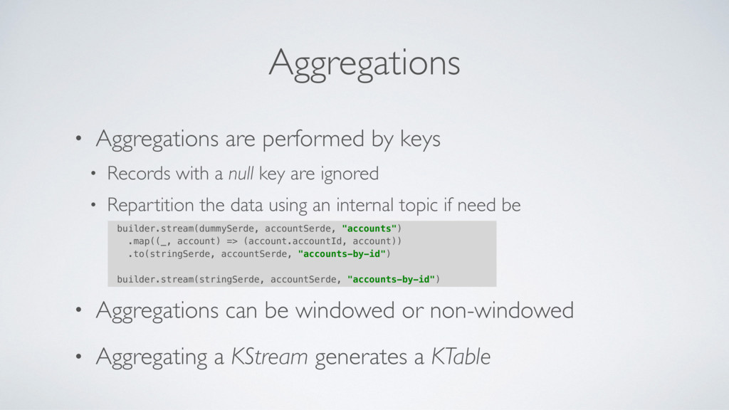 Aggregations • Aggregations are performed by ke...