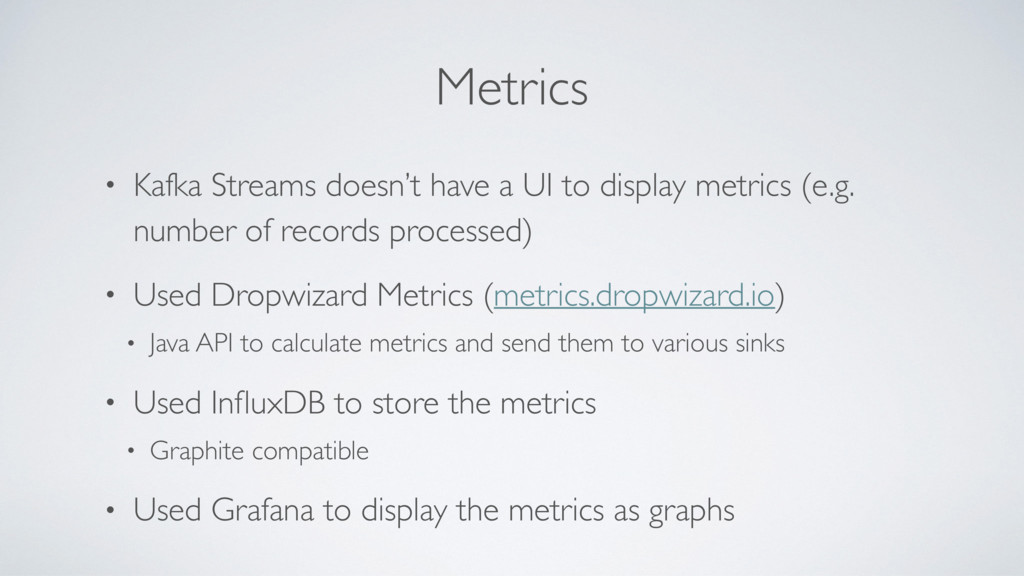 Metrics • Kafka Streams doesn't have a UI to di...