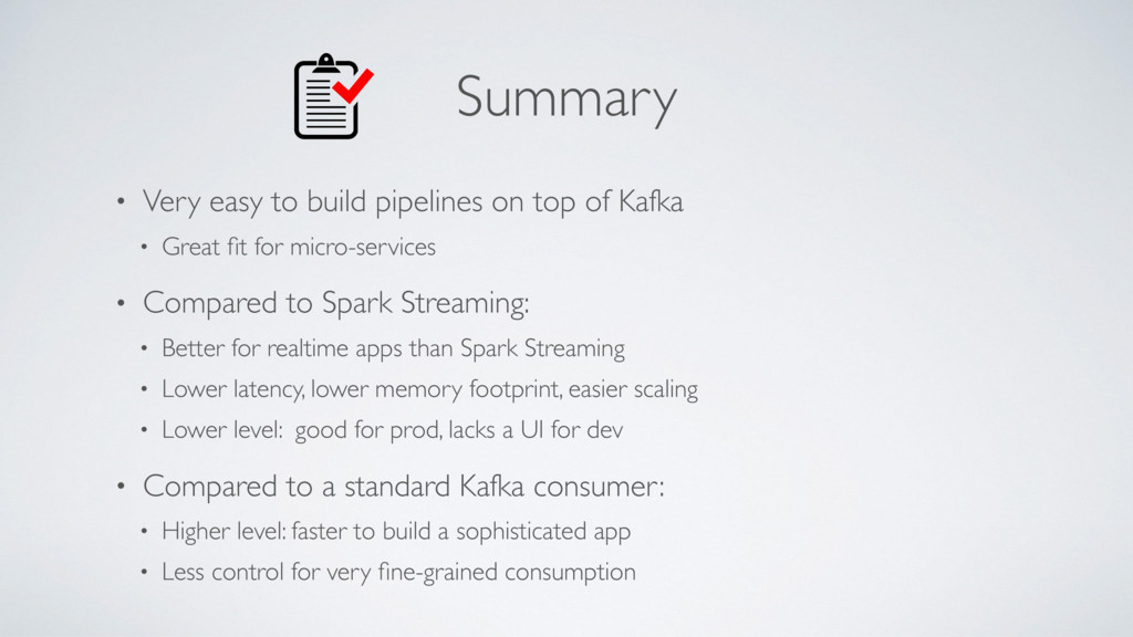 Summary • Very easy to build pipelines on top o...