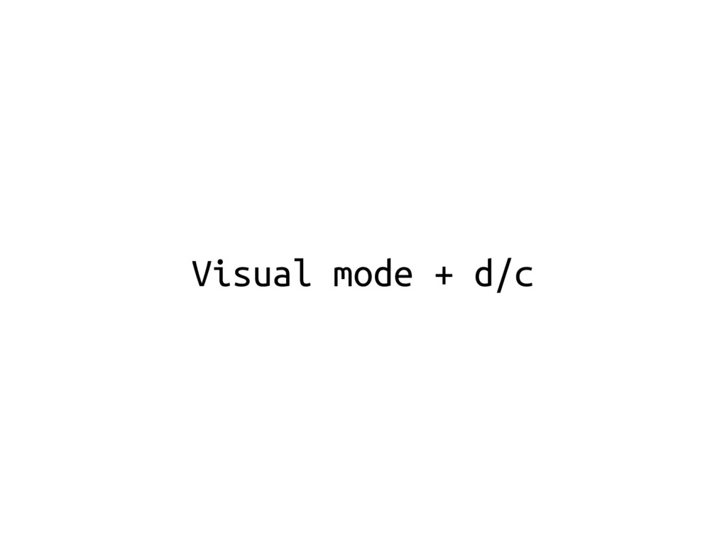 Visual mode + d/c