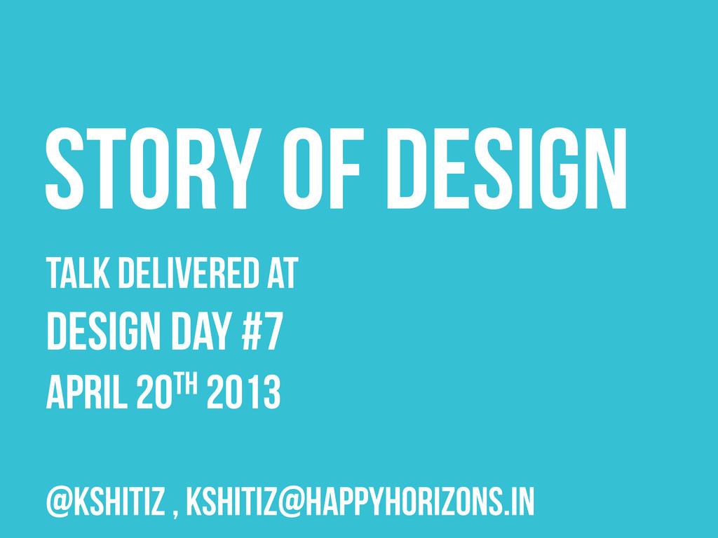 Talk delivered AT DESIGN DAY #7 April 20th 2013...