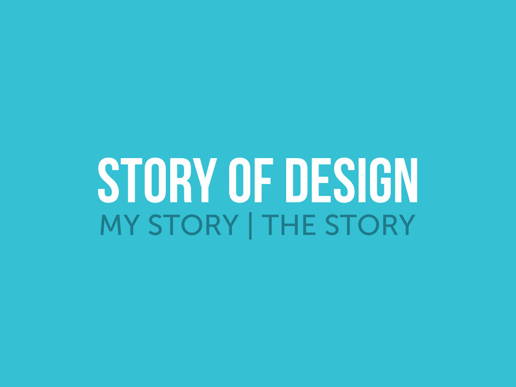 MY STORY | THE STORY STORY OF DESIGN