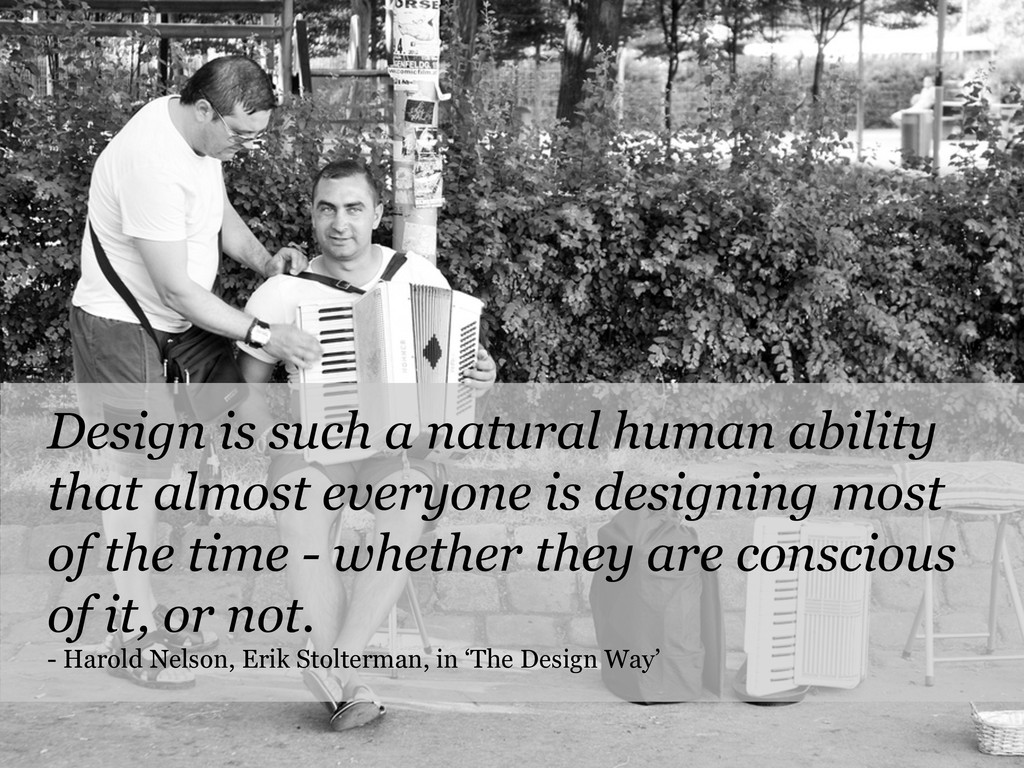Design is such a natural human ability that alm...