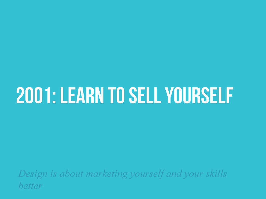 2001: LEARN TO SELL YOURSELF Design is about ma...