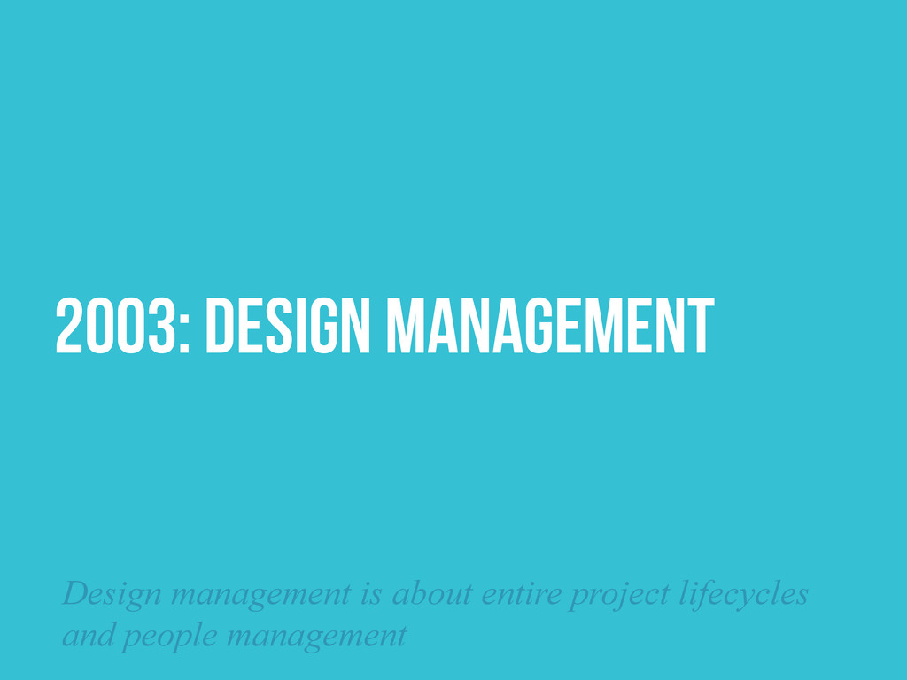 2003: DESIGN MANAGEMENT Design management is ab...