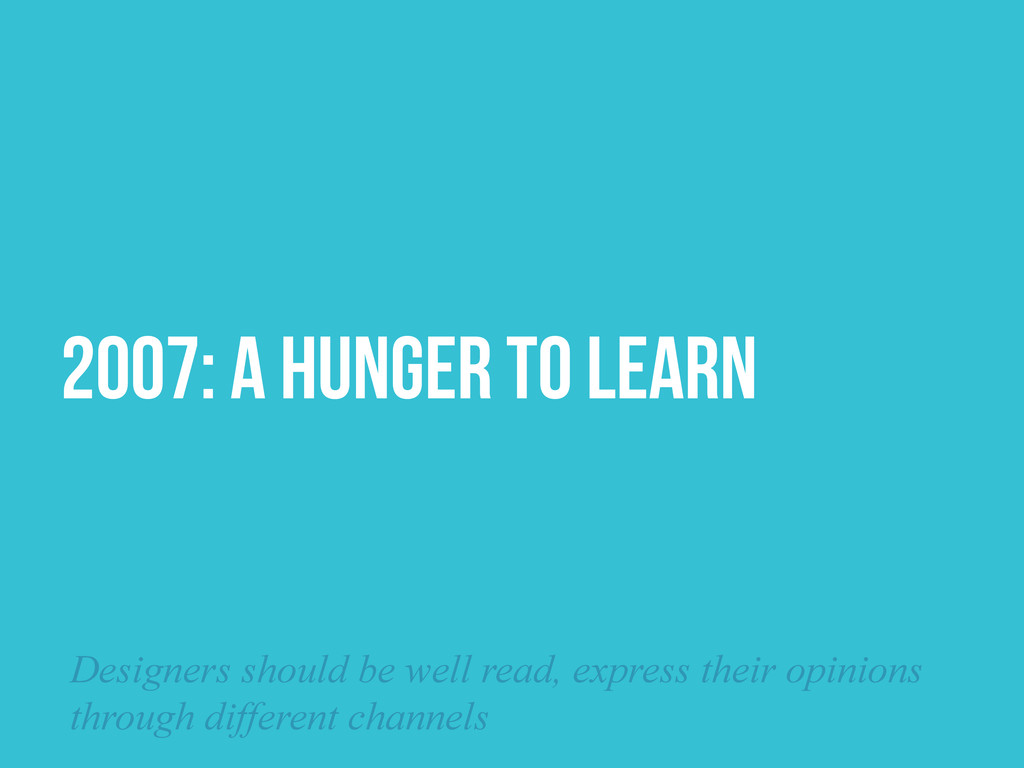 2007: A HUNGER TO LEARN Designers should be wel...