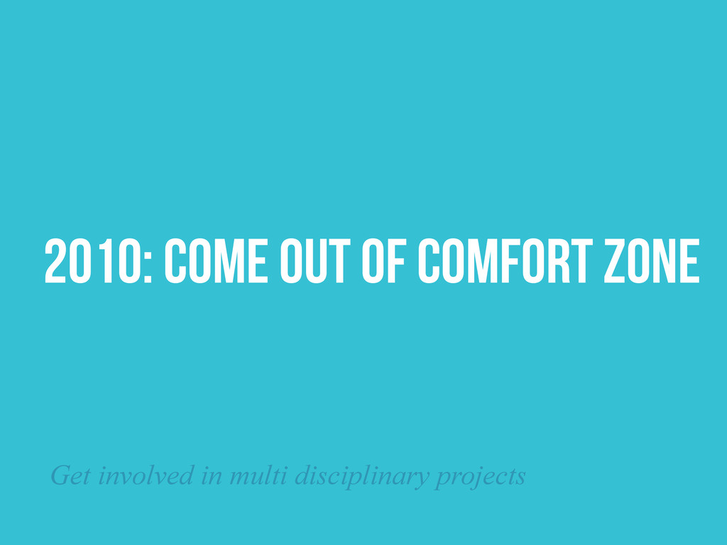 2010: COME OUT OF COMFORT ZONE Get involved in ...