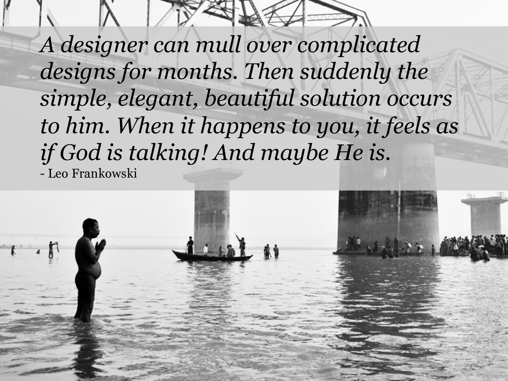 A designer can mull over complicated designs fo...