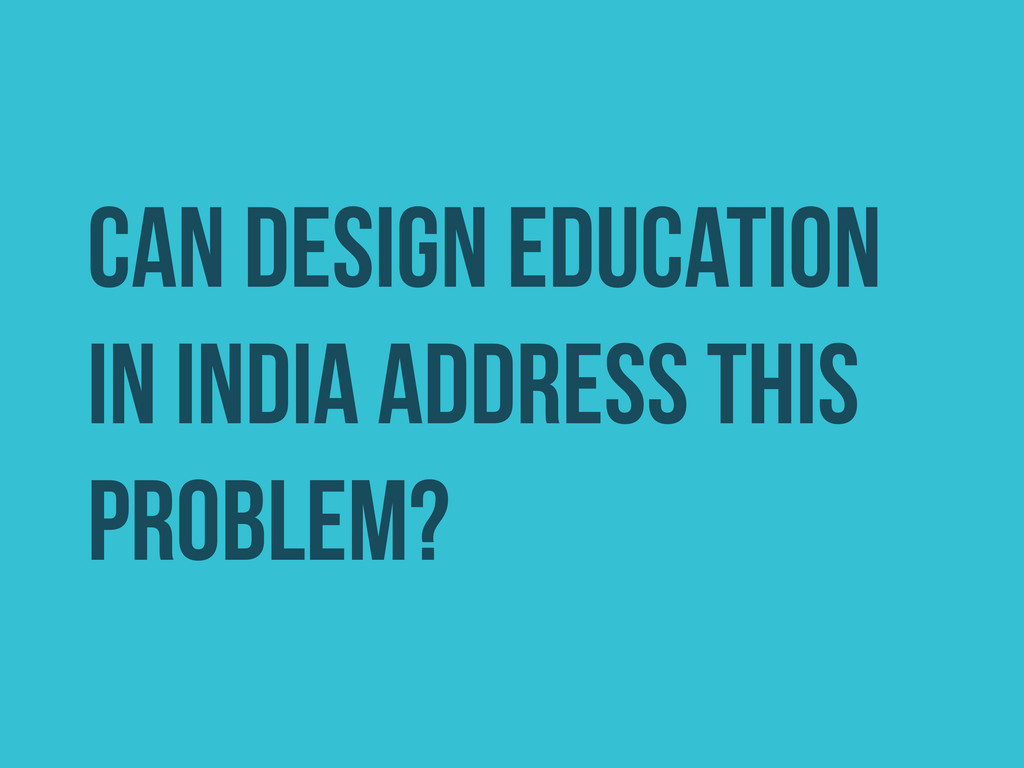 CAN DESIGN EDUCATION IN INDIA ADDRESS THIS PROB...
