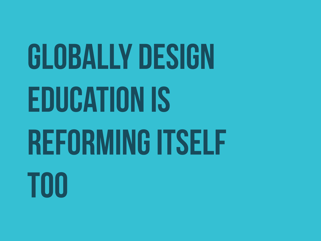 GLOBALLY DESIGN EDUCATION IS REFORMING ITSELF T...
