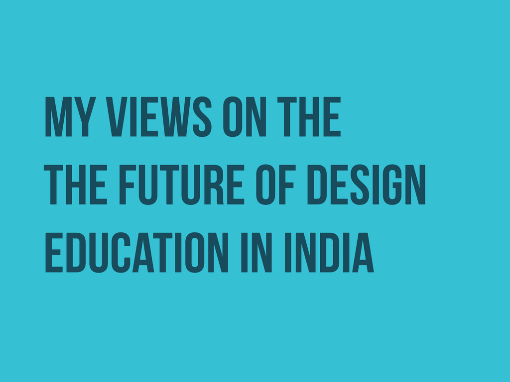 MY VIEWS ON THE THE FUTURE OF DESIGN EDUCATION ...