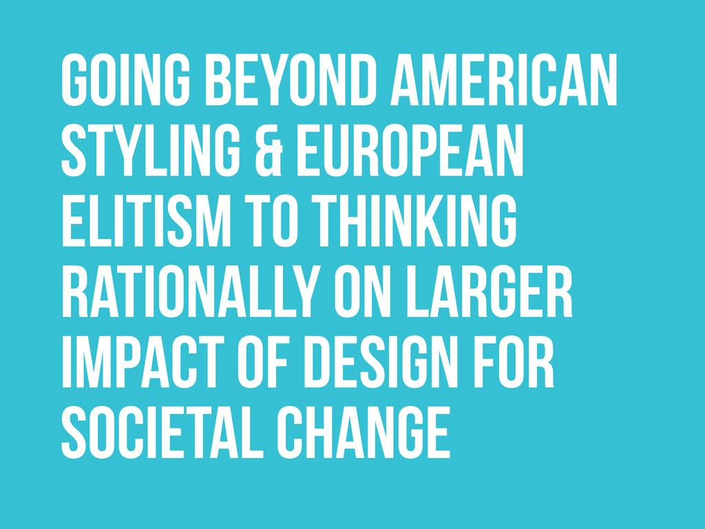 Going beyond American Styling & European elitis...