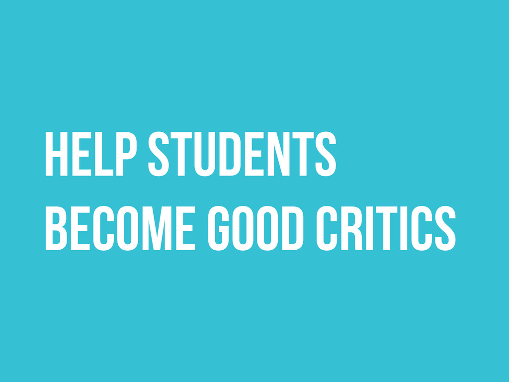 HELP STUDENTS BECOME GOOD CRITICS