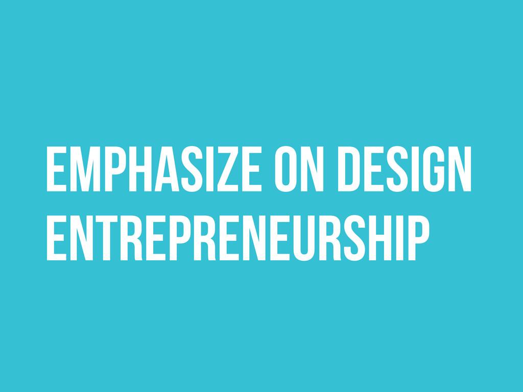 Emphasize on Design entrepreneurship