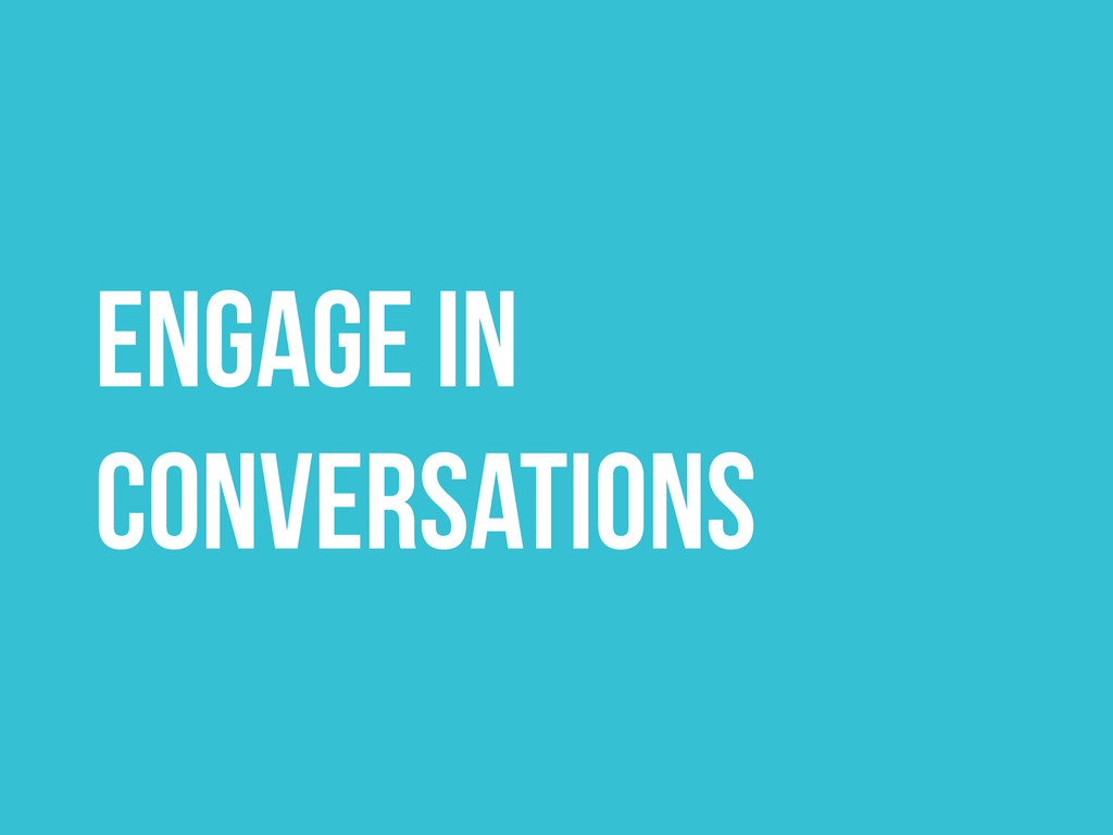 Engage in conversations