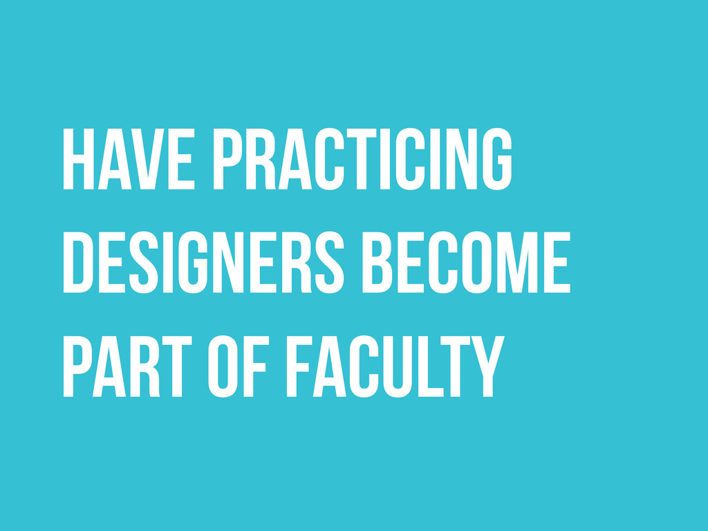 HAVE PRACTICING DESIGNERS BECOME PART OF FACULTY