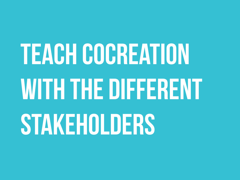 TEACH COCREATION with the different stakeholders