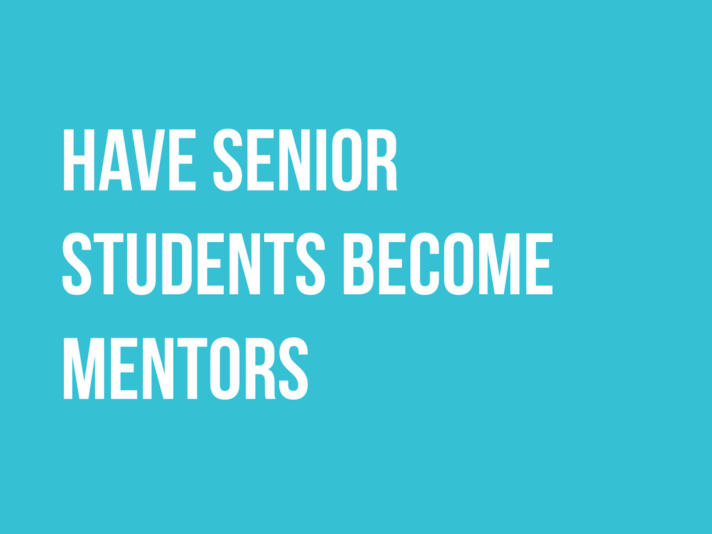HAVE SENIOR STUDENTS BECOME MENTORS