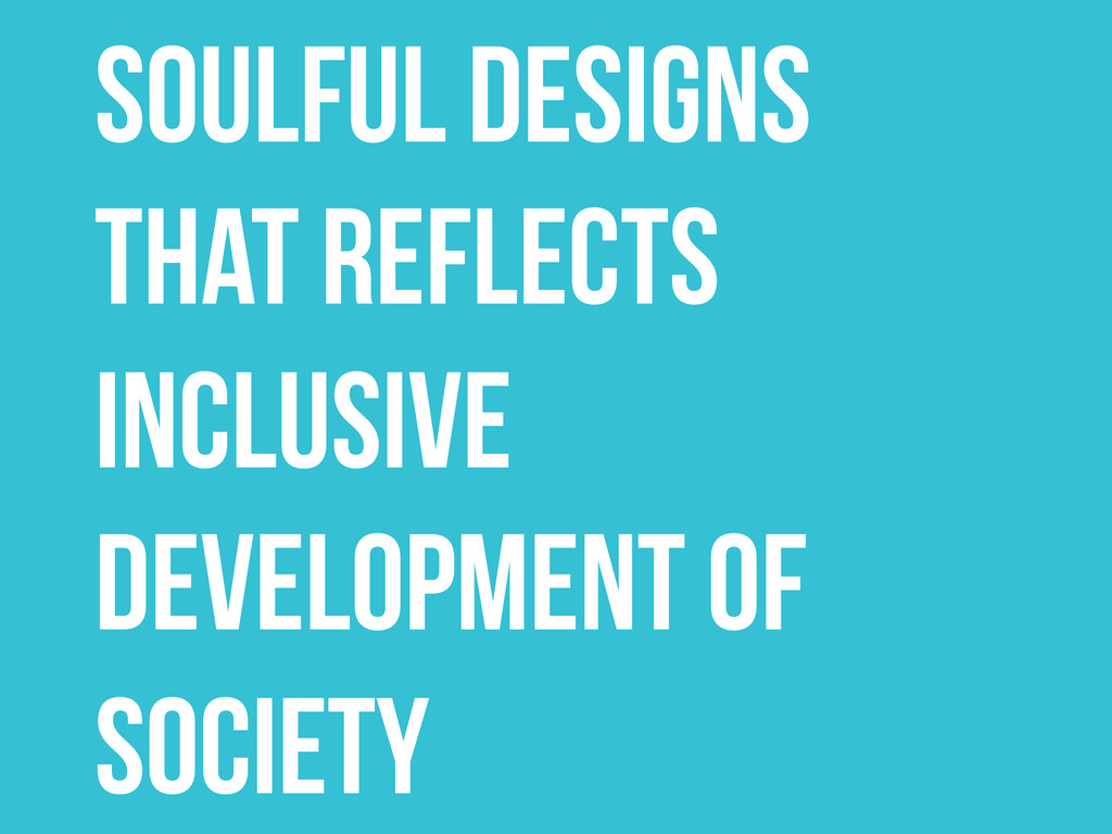 SOULFUL DESIGNS THAT REFLECTS inclusive develop...