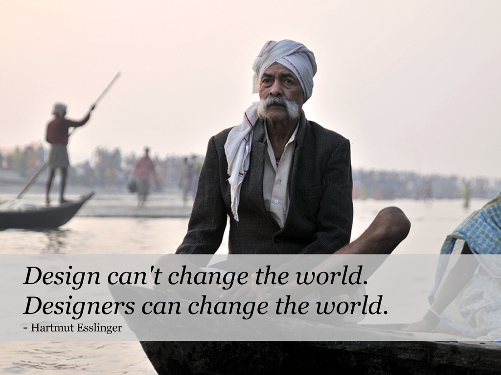 Design can't change the world. Designers can ch...