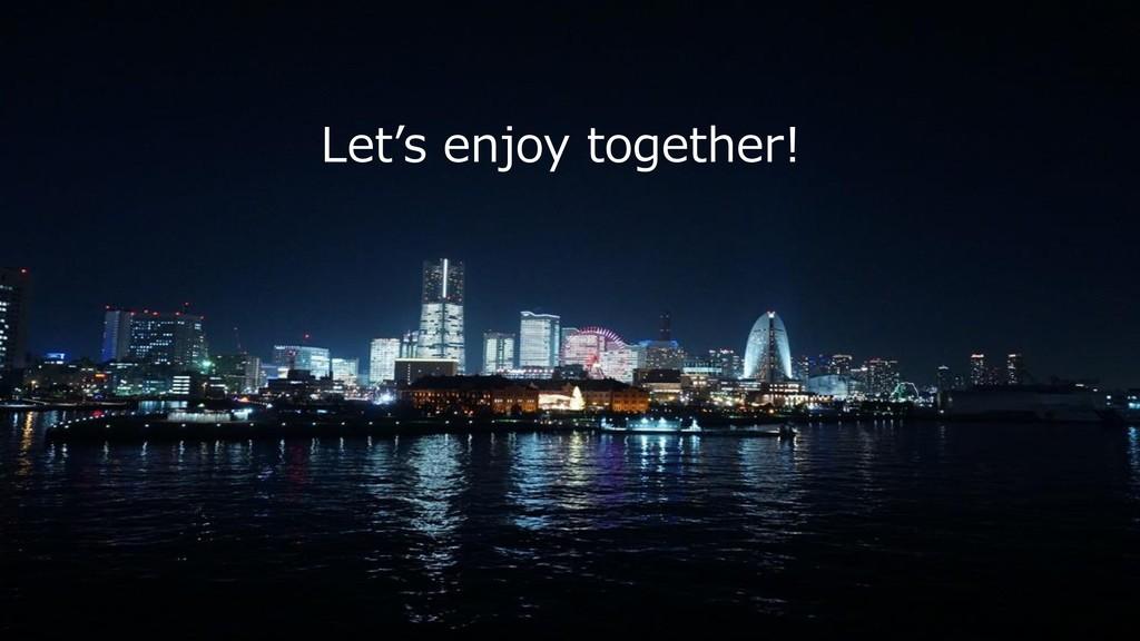 8 Let's enjoy together!