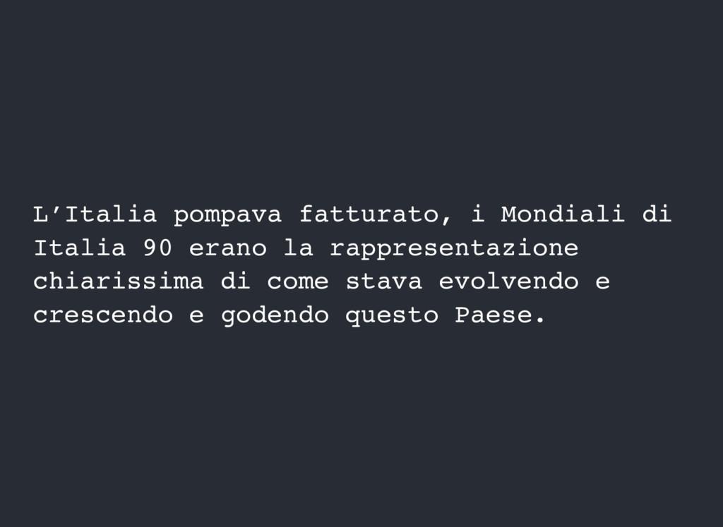 L'Italia pompava fatturato, i Mondiali di Itali...