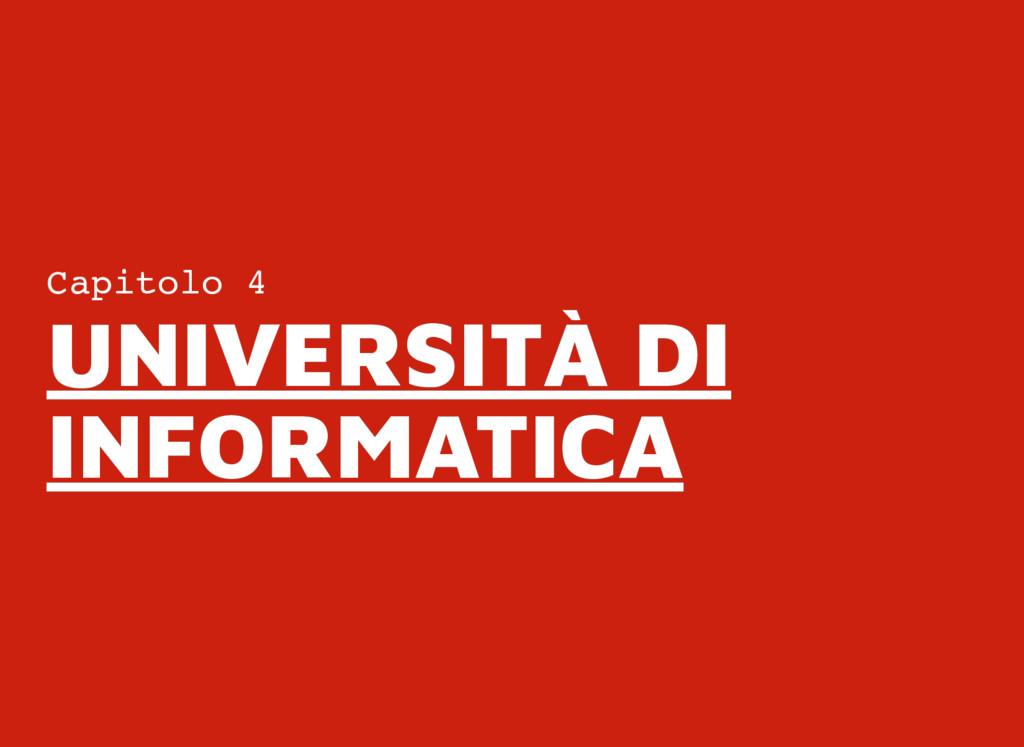 Capitolo 4 UNIVERSITÀ DI UNIVERSITÀ DI INFORMAT...