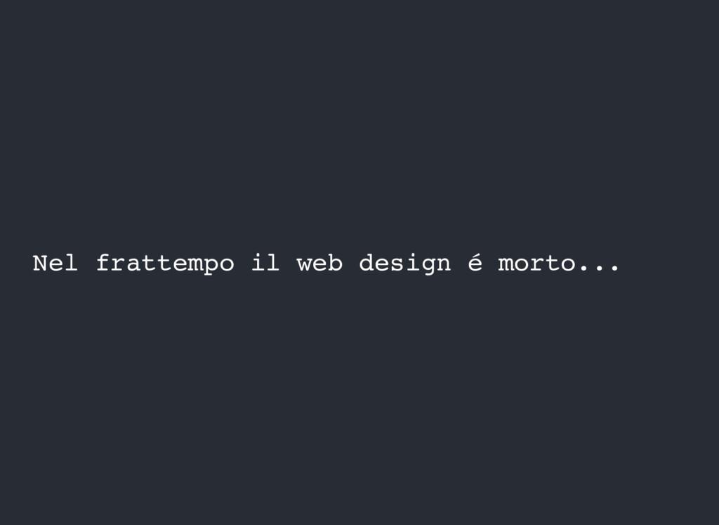 Nel frattempo il web design é morto...