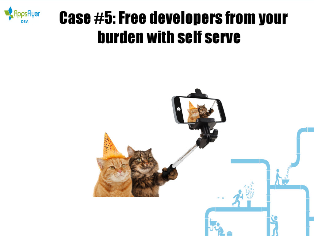 Case #5: Free developers from your burden with ...