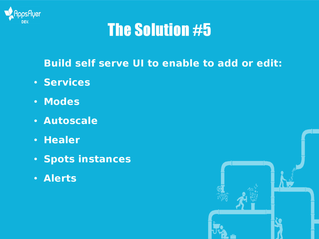 The Solution #5 Build self serve UI to enable t...