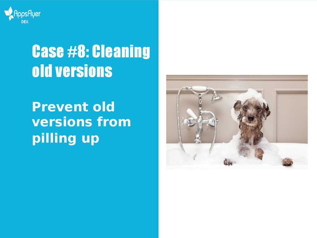 Case #8: Cleaning old versions Prevent old vers...