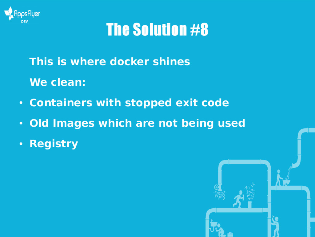 The Solution #8 This is where docker shines We ...