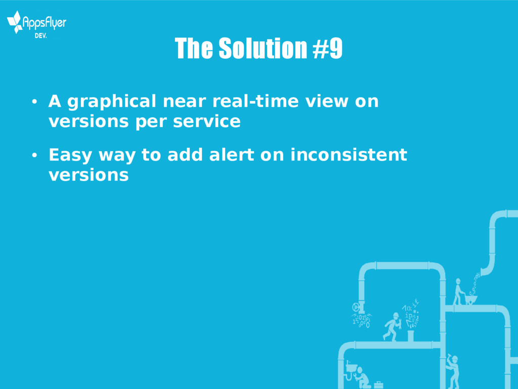 The Solution #9 ● A graphical near real-time vi...