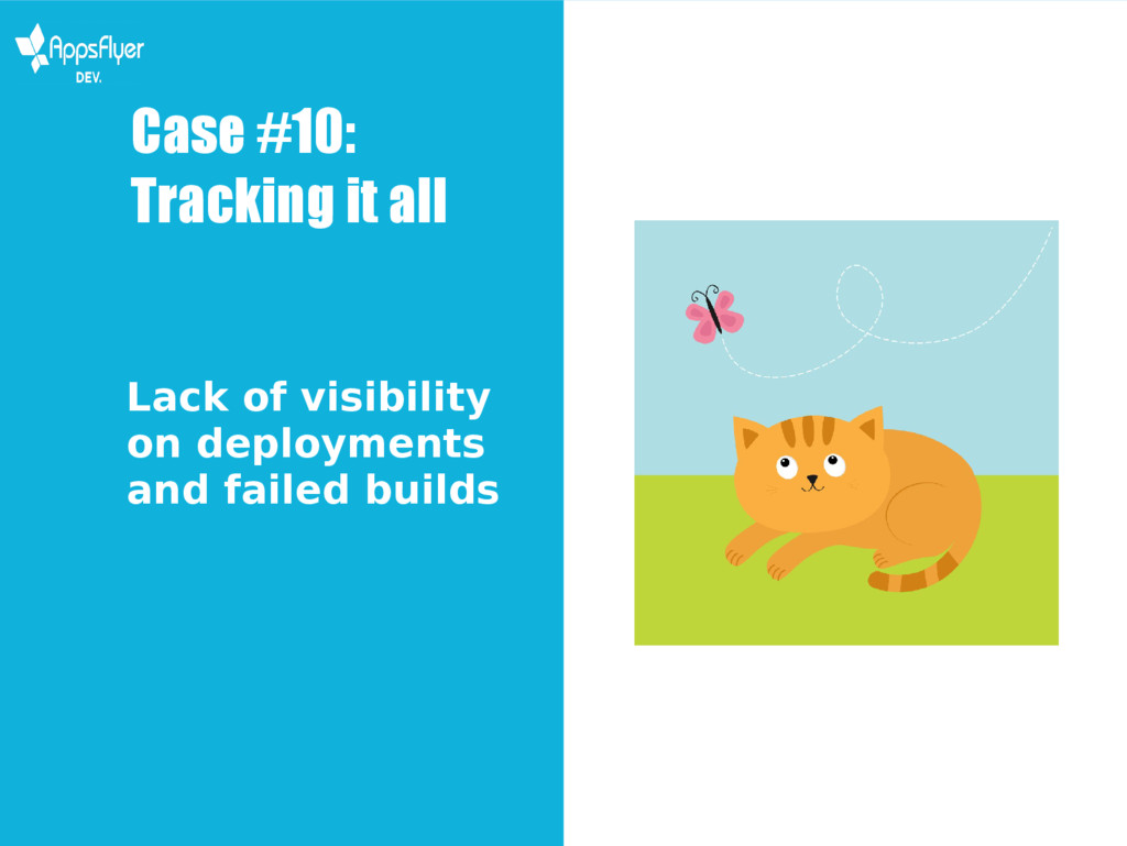 Case #10: Tracking it all Lack of visibility on...