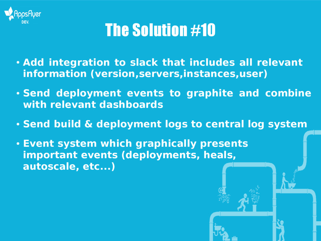 The Solution #10 ● Add integration to slack tha...