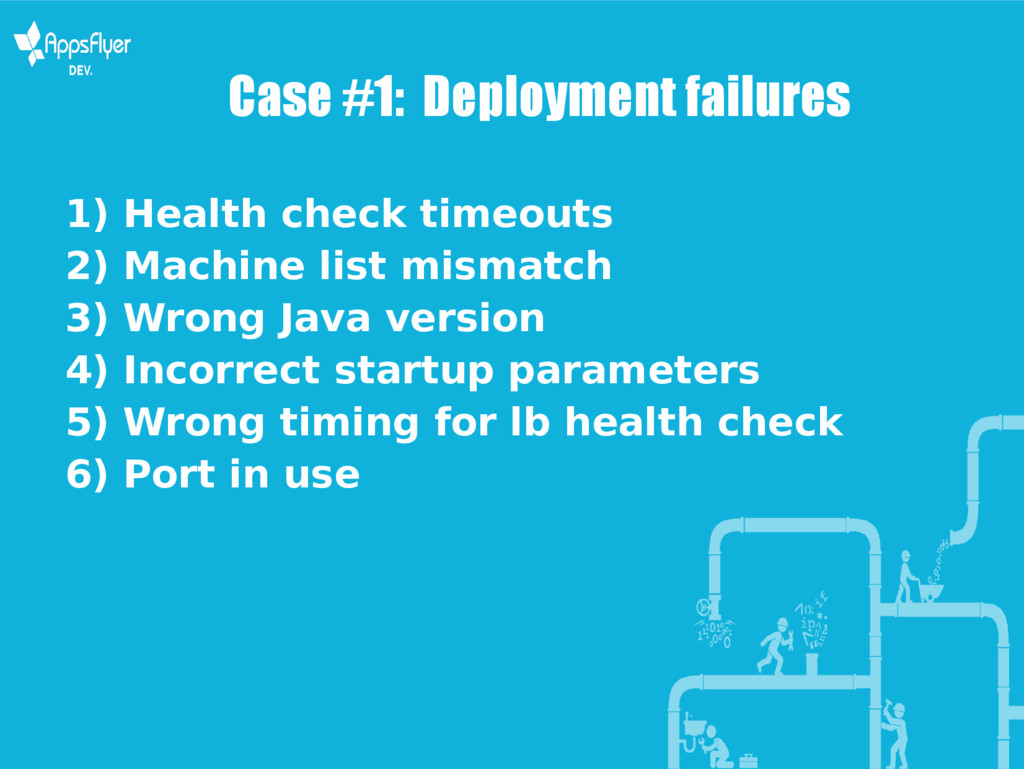 Case #1: Deployment failures 1) Health check ti...