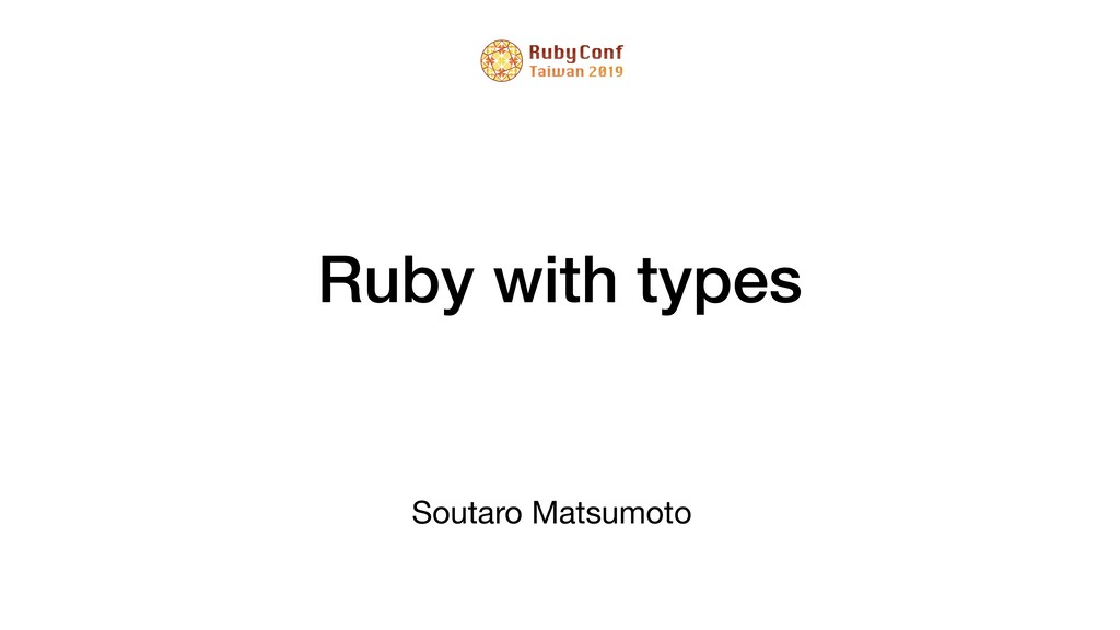 Ruby with types Soutaro Matsumoto