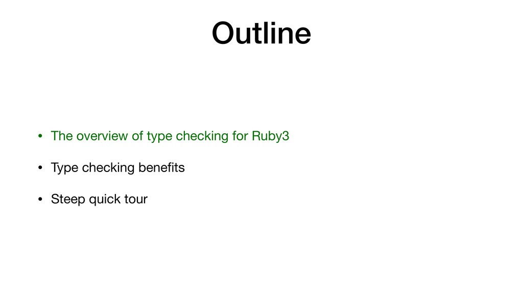 Outline • The overview of type checking for Rub...