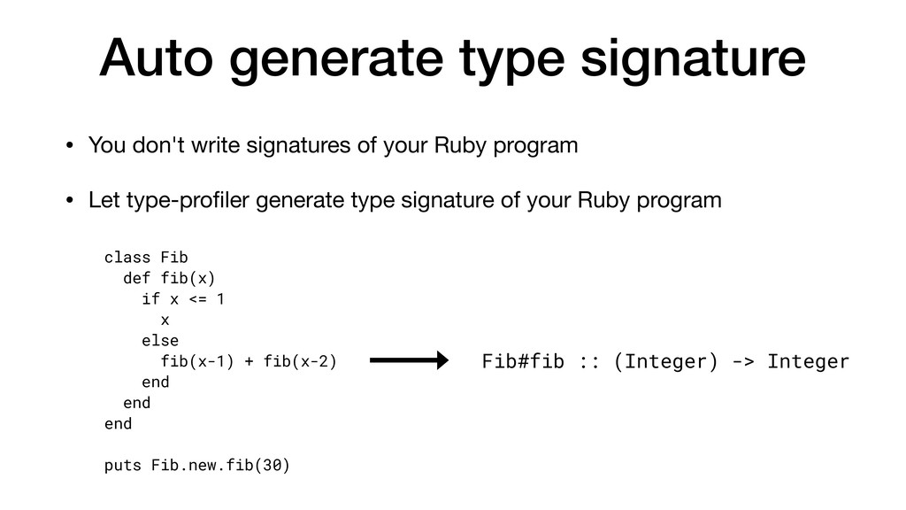 Auto generate type signature • You don't write ...