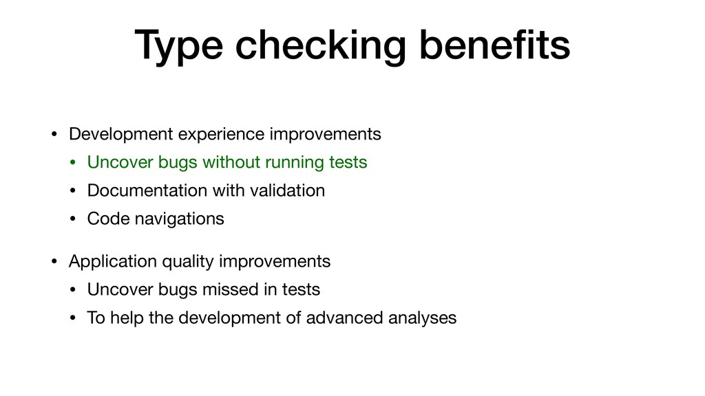 Type checking benefits • Development experience ...