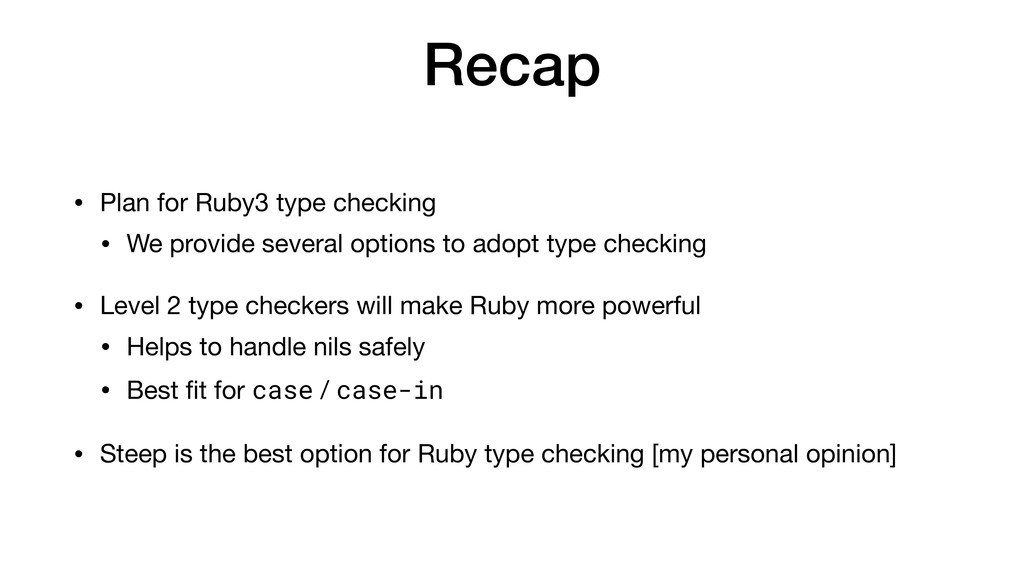 Recap • Plan for Ruby3 type checking  • We prov...